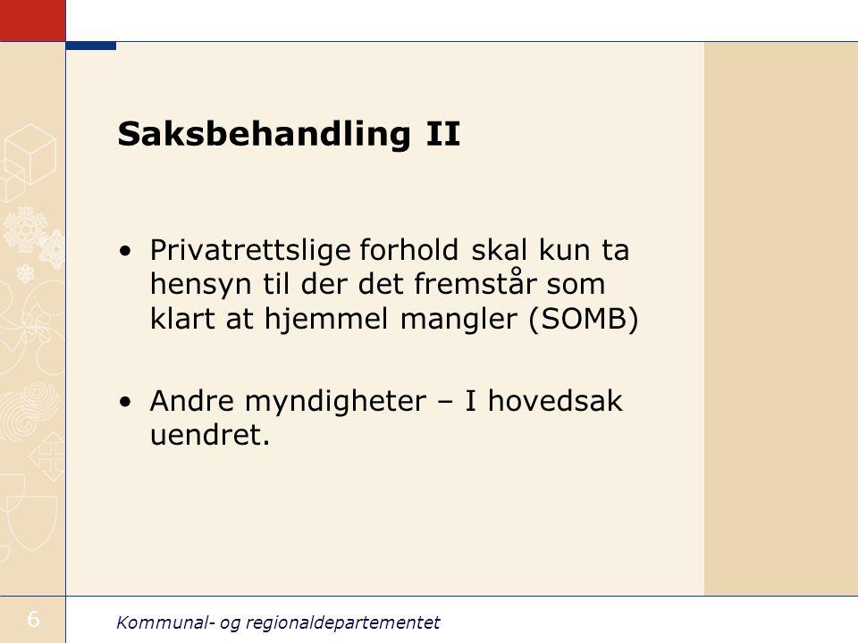 Kommunal- og regionaldepartementet 6 Saksbehandling II Privatrettslige forhold skal kun ta hensyn til der det fremstår som klart at hjemmel mangler (S