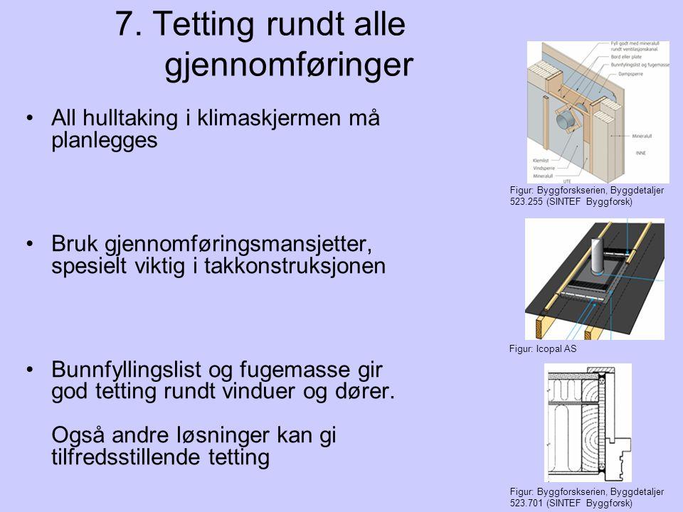 7. Tetting rundt alle gjennomføringer All hulltaking i klimaskjermen må planlegges Bruk gjennomføringsmansjetter, spesielt viktig i takkonstruksjonen