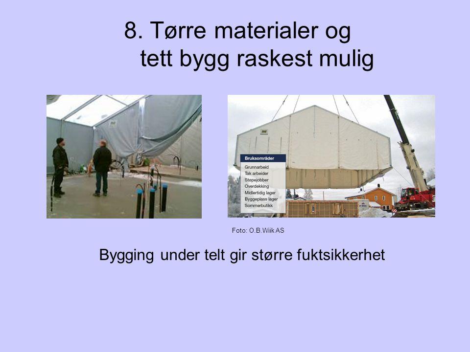 8. Tørre materialer og tett bygg raskest mulig Bygging under telt gir større fuktsikkerhet Foto: O.B.Wiik AS