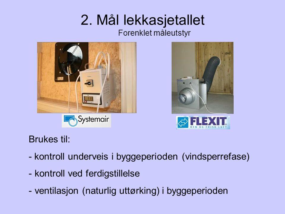 2. Mål lekkasjetallet Forenklet måleutstyr Brukes til: - kontroll underveis i byggeperioden (vindsperrefase) - kontroll ved ferdigstillelse - ventilas