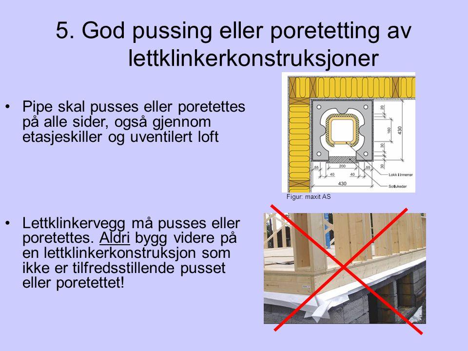 5. God pussing eller poretetting av lettklinkerkonstruksjoner Pipe skal pusses eller poretettes på alle sider, også gjennom etasjeskiller og uventiler