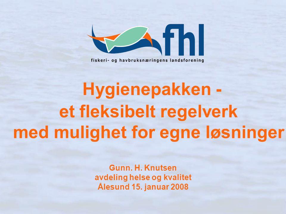 Hygienepakken - et fleksibelt regelverk med mulighet for egne løsninger Gunn. H. Knutsen avdeling helse og kvalitet Ålesund 15. januar 2008