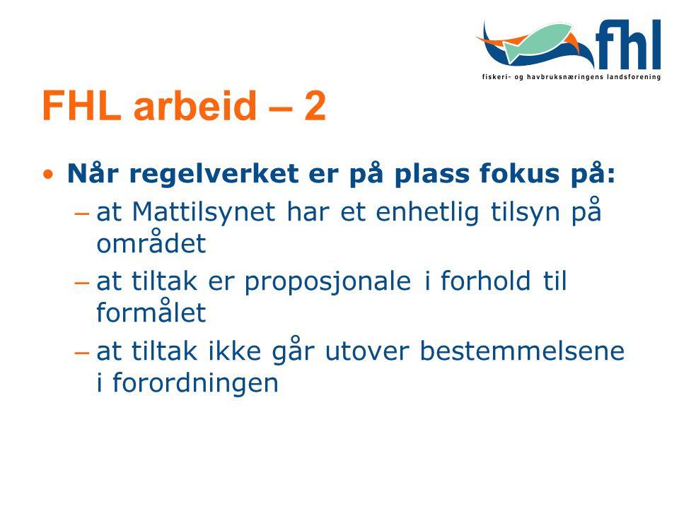 FHL arbeid – 2 Når regelverket er på plass fokus på: – at Mattilsynet har et enhetlig tilsyn på området – at tiltak er proposjonale i forhold til form