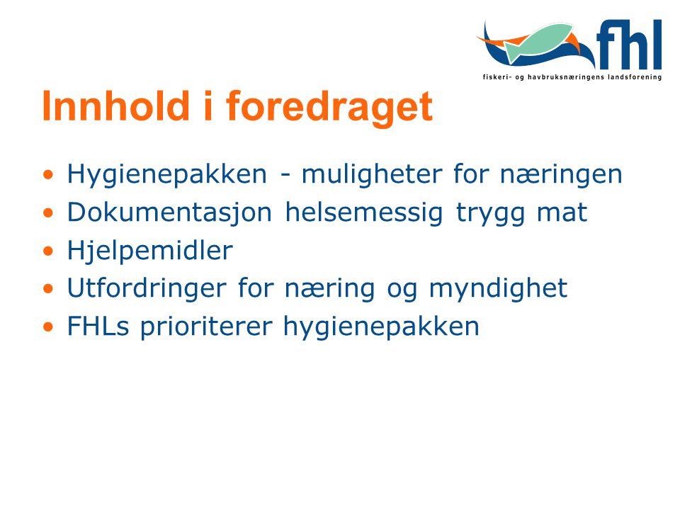 Innhold i foredraget Hygienepakken - muligheter for næringen Dokumentasjon helsemessig trygg mat Hjelpemidler Utfordringer for næring og myndighet FHL