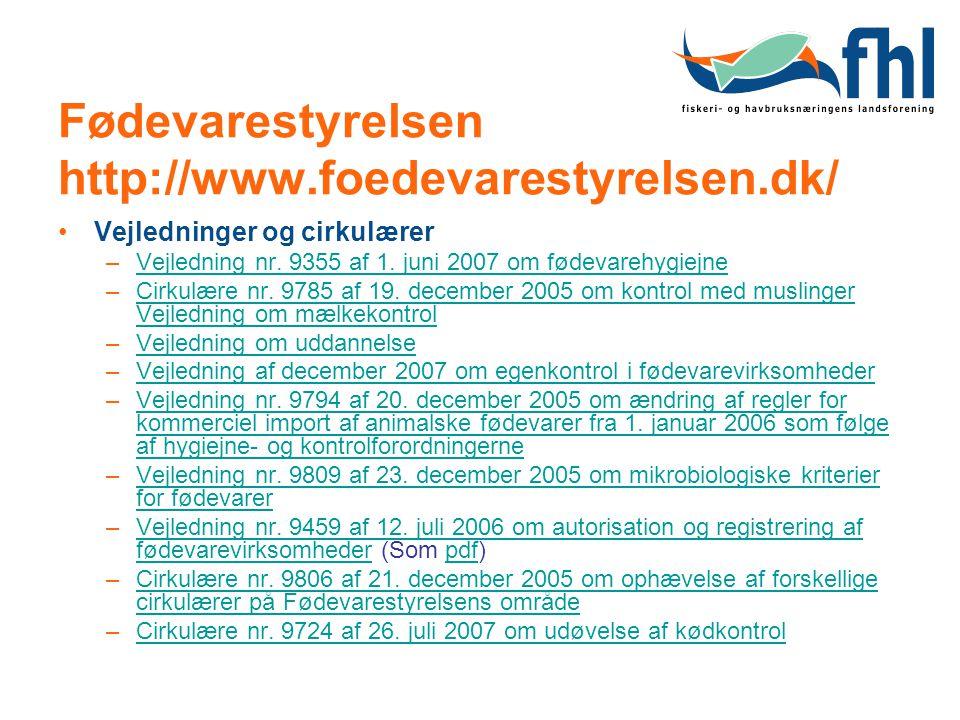 Fødevarestyrelsen http://www.foedevarestyrelsen.dk/ Vejledninger og cirkulærer –Vejledning nr. 9355 af 1. juni 2007 om fødevarehygiejne Vejledning nr.