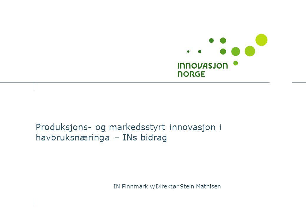 Produksjons- og markedsstyrt innovasjon i havbruksnæringa – INs bidrag IN Finnmark v/Direktør Stein Mathisen