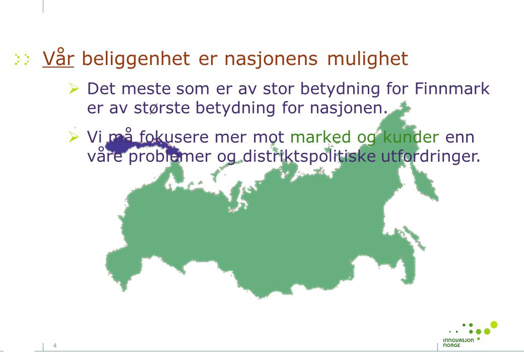 4 Vår beliggenhet er nasjonens mulighet  Det meste som er av stor betydning for Finnmark er av største betydning for nasjonen.