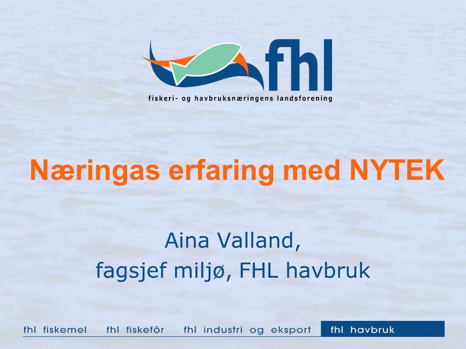 Næringas erfaring med NYTEK Aina Valland, fagsjef miljø, FHL havbruk