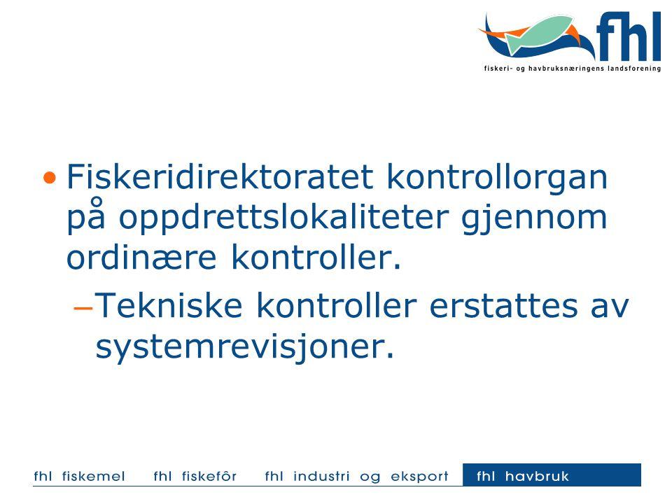 Fiskeridirektoratet kontrollorgan på oppdrettslokaliteter gjennom ordinære kontroller. – Tekniske kontroller erstattes av systemrevisjoner.