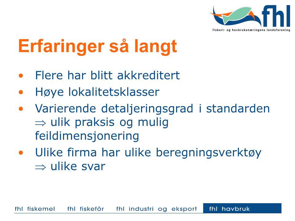 Erfaringer så langt Flere har blitt akkreditert Høye lokalitetsklasser Varierende detaljeringsgrad i standarden  ulik praksis og mulig feildimensjone