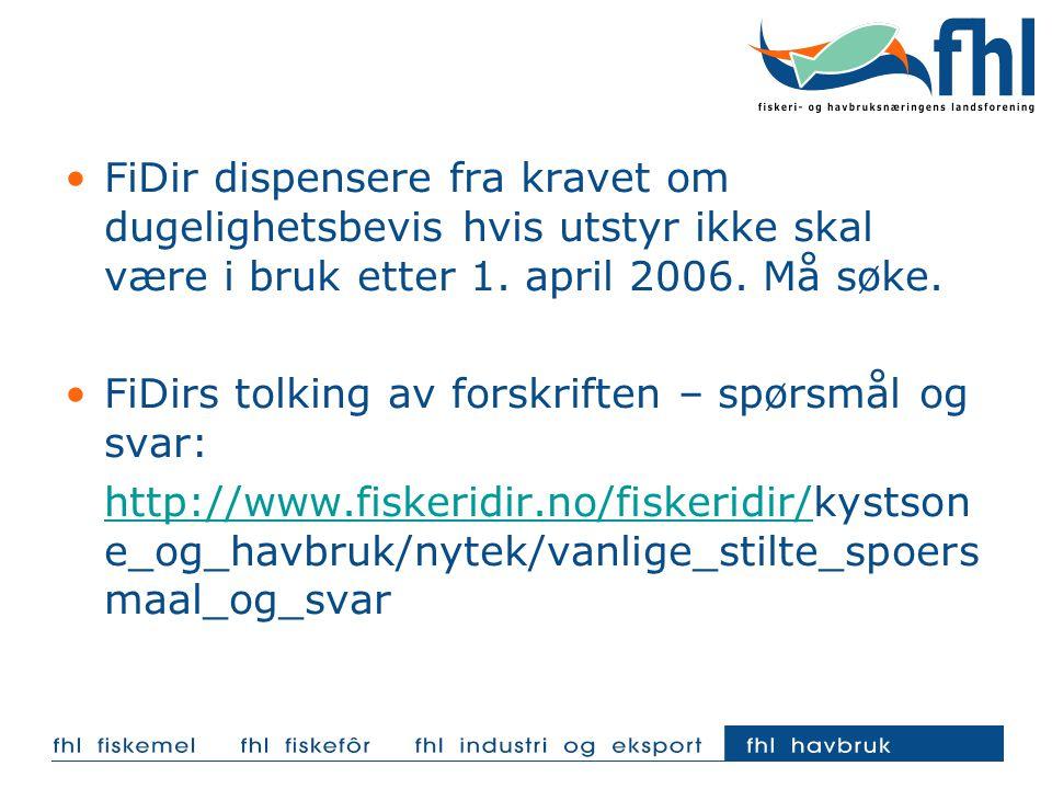 FiDir dispensere fra kravet om dugelighetsbevis hvis utstyr ikke skal være i bruk etter 1. april 2006. Må søke. FiDirs tolking av forskriften – spørsm