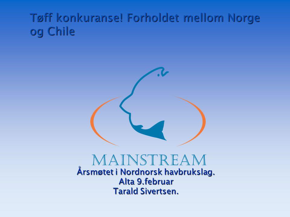 Tøff konkuranse! Forholdet mellom Norge og Chile Årsmøtet i Nordnorsk havbrukslag. Alta 9.februar Tarald Sivertsen.