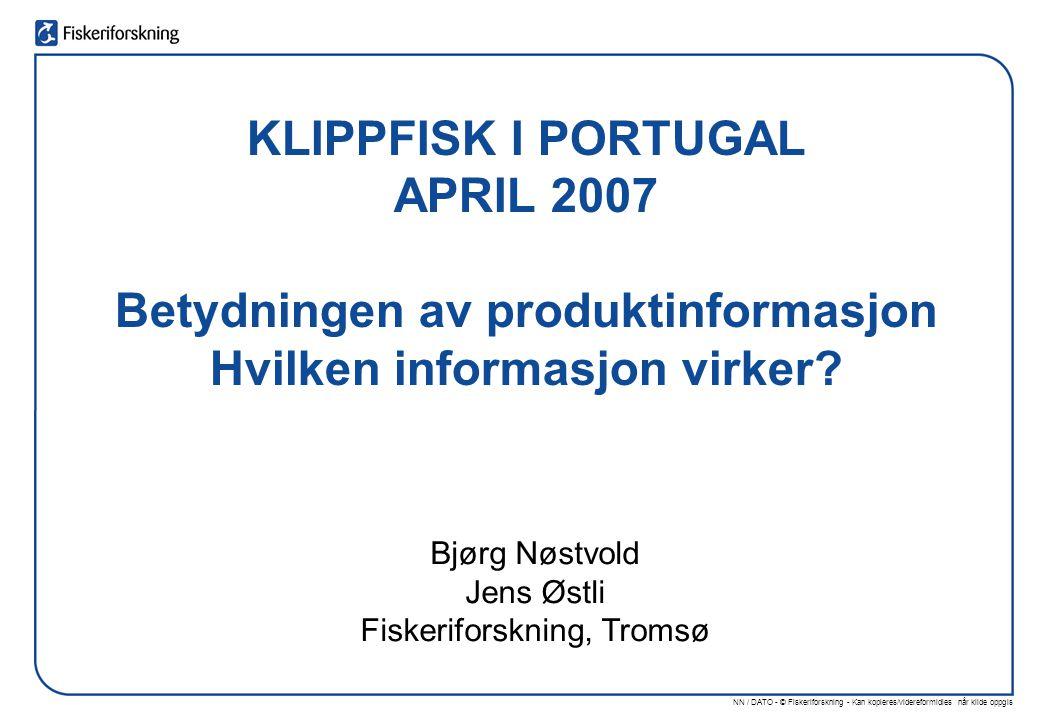 NN / DATO - © Fiskeriforskning - Kan kopieres/videreformidles når kilde oppgis KLIPPFISK I PORTUGAL APRIL 2007 Betydningen av produktinformasjon Hvilken informasjon virker.