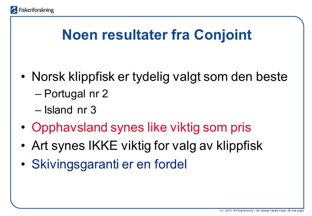 Noen resultater fra Conjoint Norsk klippfisk er tydelig valgt som den beste –Portugal nr 2 –Island nr 3 Opphavsland synes like viktig som pris Art synes IKKE viktig for valg av klippfisk Skivingsgaranti er en fordel
