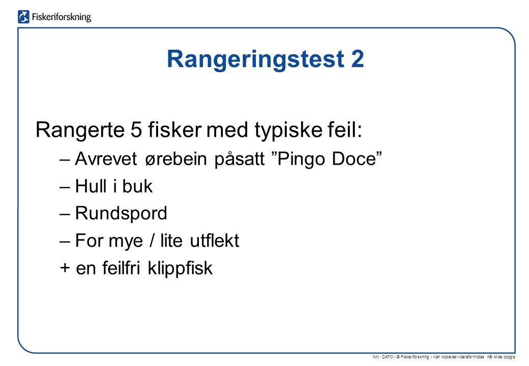 Rangeringstest 2 Rangerte 5 fisker med typiske feil: –Avrevet ørebein påsatt Pingo Doce –Hull i buk –Rundspord –For mye / lite utflekt + en feilfri klippfisk