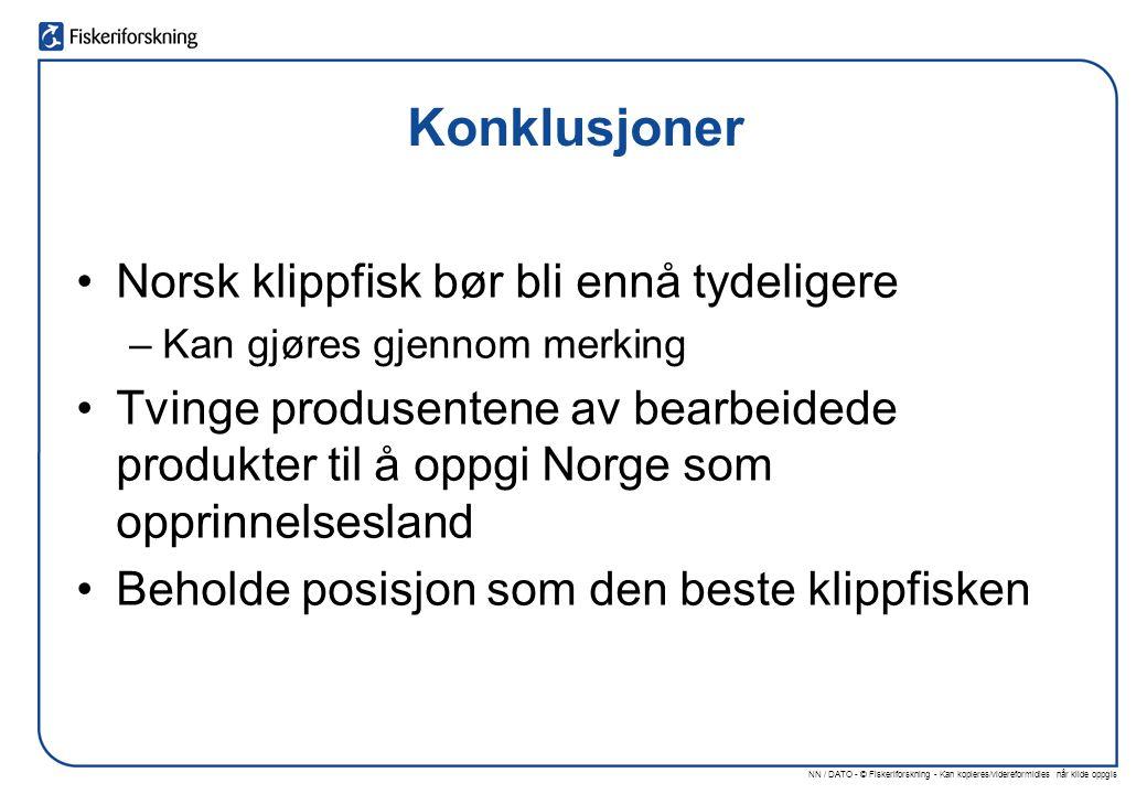 NN / DATO - © Fiskeriforskning - Kan kopieres/videreformidles når kilde oppgis Konklusjoner Norsk klippfisk bør bli ennå tydeligere –Kan gjøres gjennom merking Tvinge produsentene av bearbeidede produkter til å oppgi Norge som opprinnelsesland Beholde posisjon som den beste klippfisken