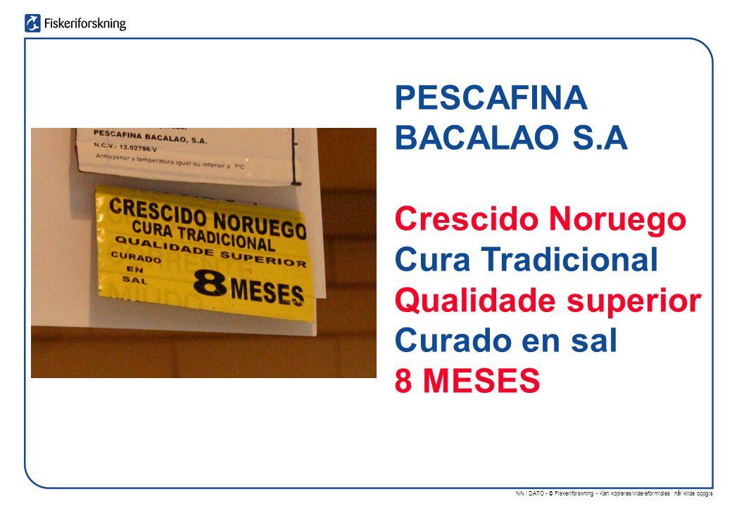 NN / DATO - © Fiskeriforskning - Kan kopieres/videreformidles når kilde oppgis PESCAFINA BACALAO S.A Crescido Noruego Cura Tradicional Qualidade superior Curado en sal 8 MESES