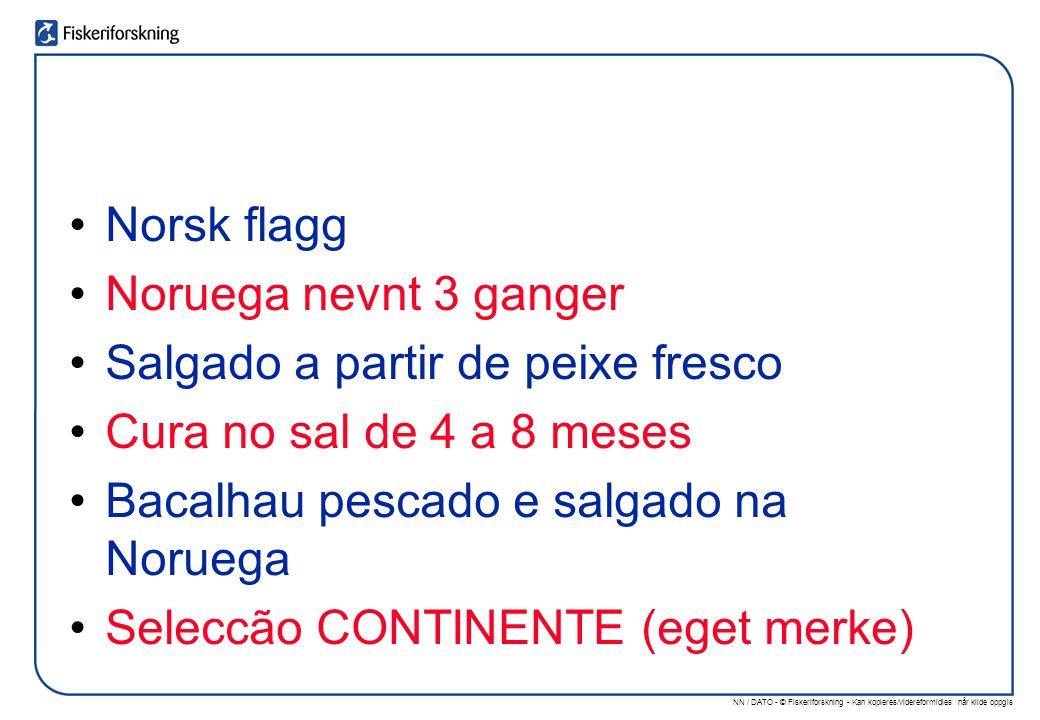 NN / DATO - © Fiskeriforskning - Kan kopieres/videreformidles når kilde oppgis Norsk flagg Noruega nevnt 3 ganger Salgado a partir de peixe fresco Cura no sal de 4 a 8 meses Bacalhau pescado e salgado na Noruega Seleccão CONTINENTE (eget merke)