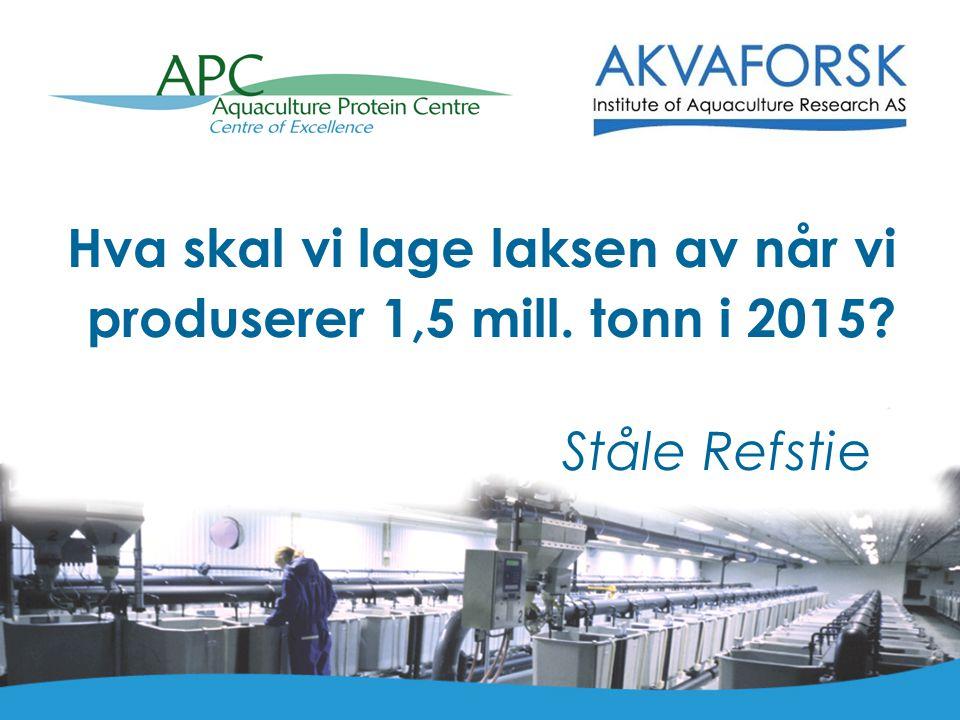 Hva skal vi lage laksen av når vi produserer 1,5 mill. tonn i 2015? StåleRefstie