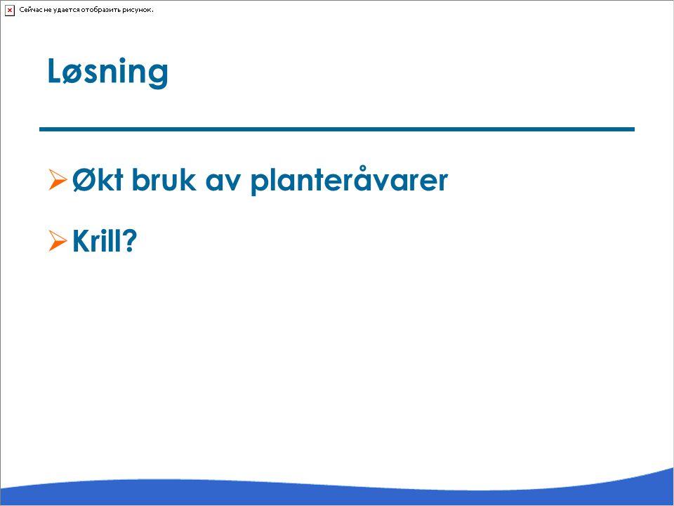 Løsning  Økt bruk av planteråvarer  Krill?