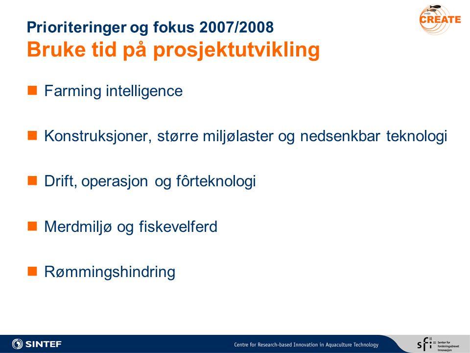 Prioriteringer og fokus 2007/2008 Bruke tid på prosjektutvikling Farming intelligence Konstruksjoner, større miljølaster og nedsenkbar teknologi Drift