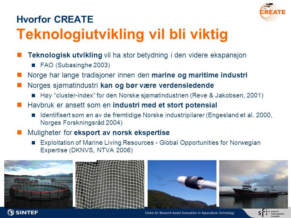Hvorfor CREATE Teknologiutvikling vil bli viktig Teknologisk utvikling vil ha stor betydning i den videre ekspansjon FAO (Subasinghe 2003) Norge har l