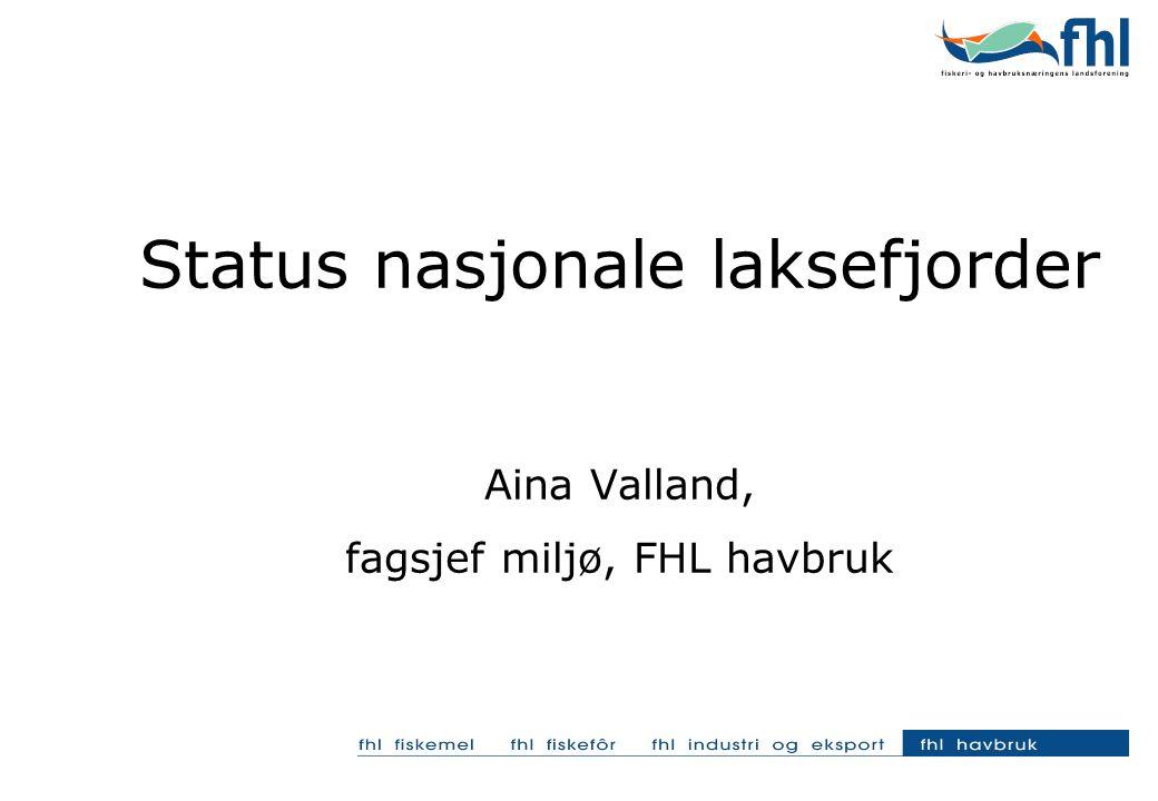Status nasjonale laksefjorder Aina Valland, fagsjef miljø, FHL havbruk