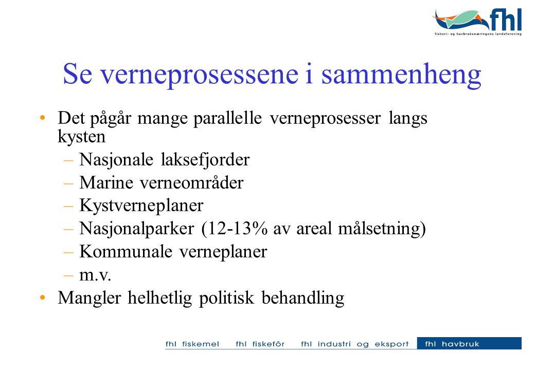 Se verneprosessene i sammenheng Det pågår mange parallelle verneprosesser langs kysten –Nasjonale laksefjorder –Marine verneområder –Kystverneplaner –