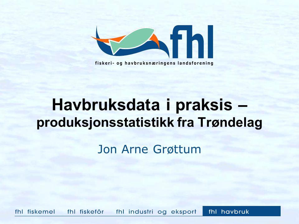 Havbruksdata i praksis – produksjonsstatistikk fra Trøndelag Jon Arne Grøttum