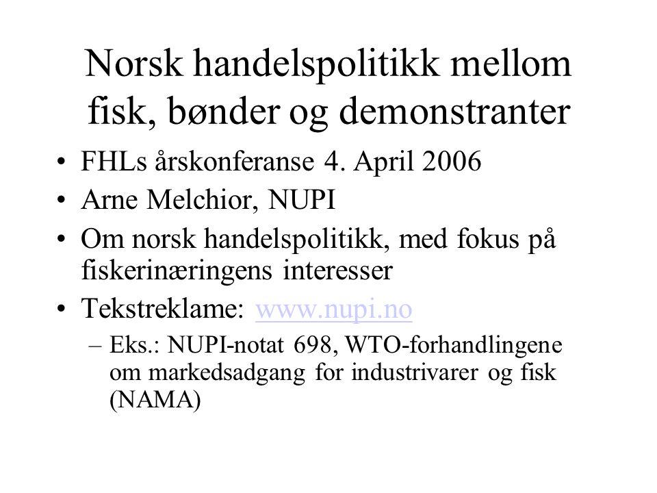 Tre hovedpilarer i handelspolitikken for fisk WTO –Doha-runden: Tidsfrist april/ 2006 EØS/avtalene med EU –Delvis tollfritak under EØS, antidumping-tiltak, tvistesak i WTO EFTAs frihandelsavtaler –Ambisiøs strategi, avtale med Korea nylig undertegnet