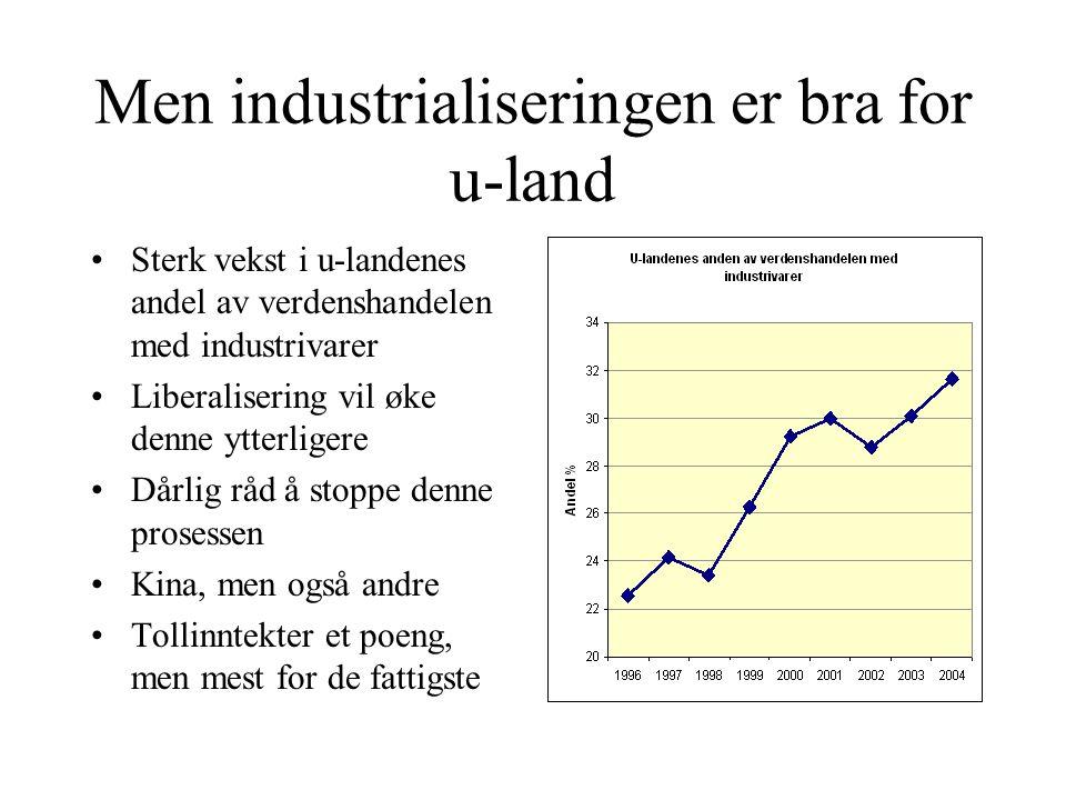 Men industrialiseringen er bra for u-land Sterk vekst i u-landenes andel av verdenshandelen med industrivarer Liberalisering vil øke denne ytterligere