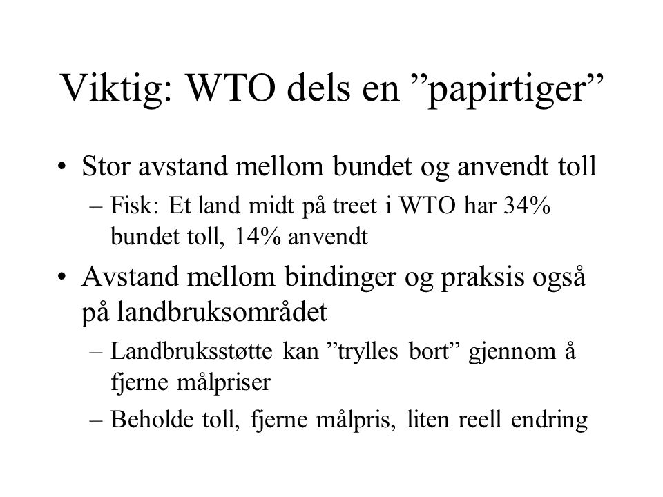 "Viktig: WTO dels en ""papirtiger"" Stor avstand mellom bundet og anvendt toll –Fisk: Et land midt på treet i WTO har 34% bundet toll, 14% anvendt Avstan"