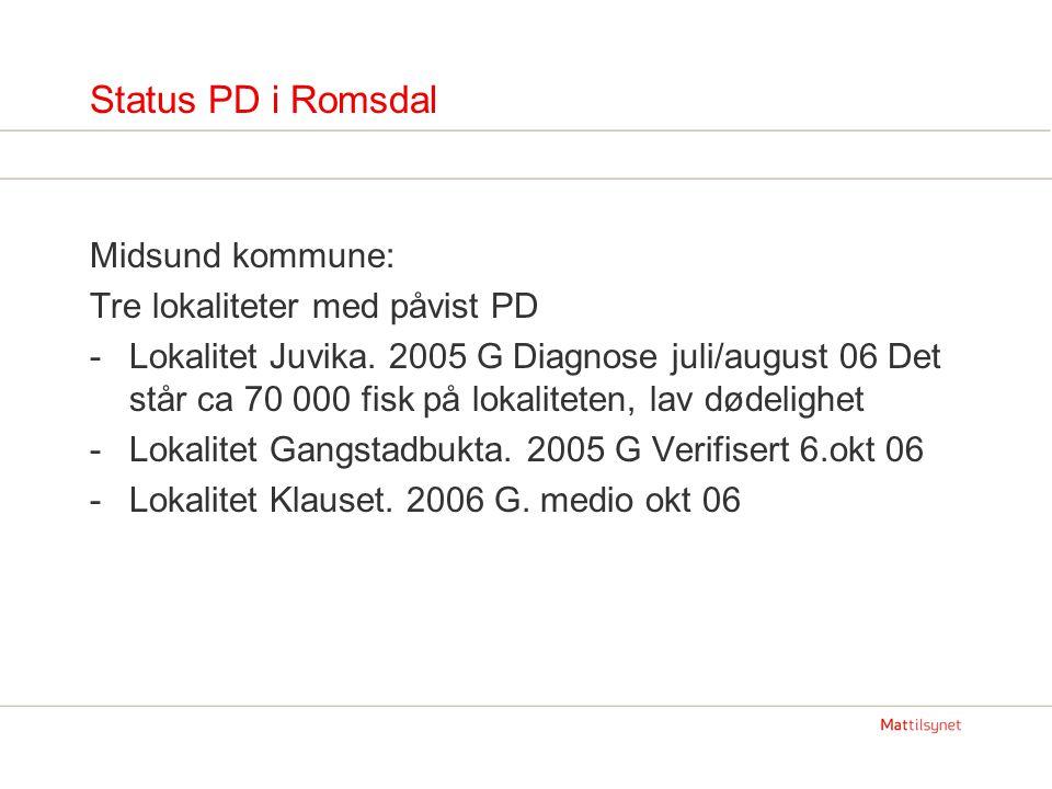Status PD i Romsdal Midsund kommune: Tre lokaliteter med påvist PD -Lokalitet Juvika. 2005 G Diagnose juli/august 06 Det står ca 70 000 fisk på lokali