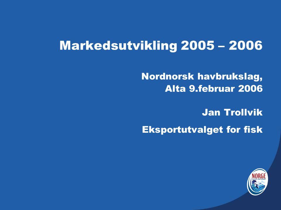 Markedet i 2005 Markedsøkning: USA + 18 000 tonn EU + 30 000 tonn Russland + 18 000 tonn Andre +/- 0 Totalt + 66 000 tonn Konsumdrevet utvikling – ikke tilbudsdrevet Årsak: Økt produktdifferensiering i markedene Økt fokus på helse og inntak av omega 3 Ingen negativ publisitet