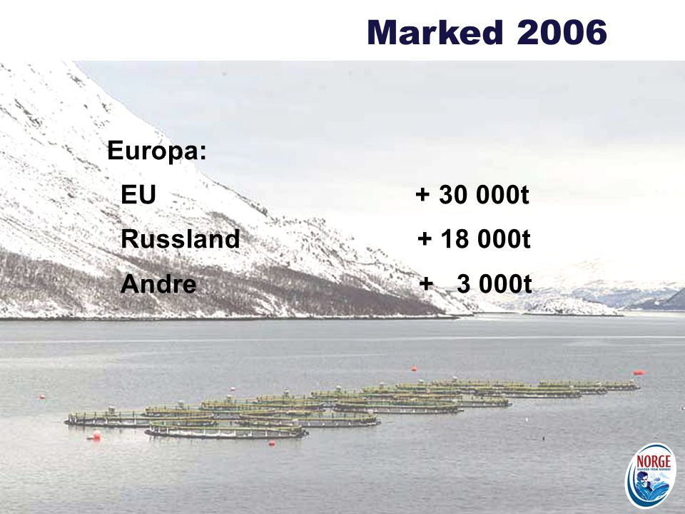 Europa: EU + 30 000t Russland + 18 000t Andre + 3 000t Marked 2006