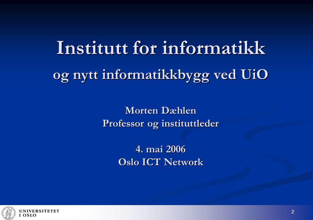 2 Institutt for informatikk og nytt informatikkbygg ved UiO Morten Dæhlen Professor og instituttleder 4.