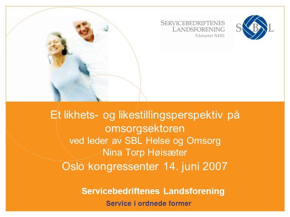 Service i ordnede former SBL's samfunnsnytte i Norge via medlemsbedrifter Vi løser bemanningskrisen mangel på arbeidskraft Vi integrerer innvandrere tilbyr arbeid og integrering Vi skaper bedre Helse demografi og krav til velferd Vi tar oss av sikkerhet terrorfrykt og økt levestandard Vi tilbyr attføring ; 400.000 yrkeshemmede/uføretrygdede Renhold på livet løs matsikkerhet/miljø/hygiene/estetikk NHOs 3.