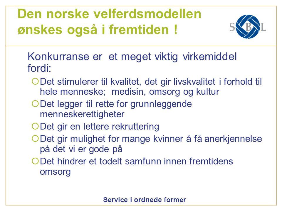 Service i ordnede former Den norske velferdsmodellen ønskes også i fremtiden .