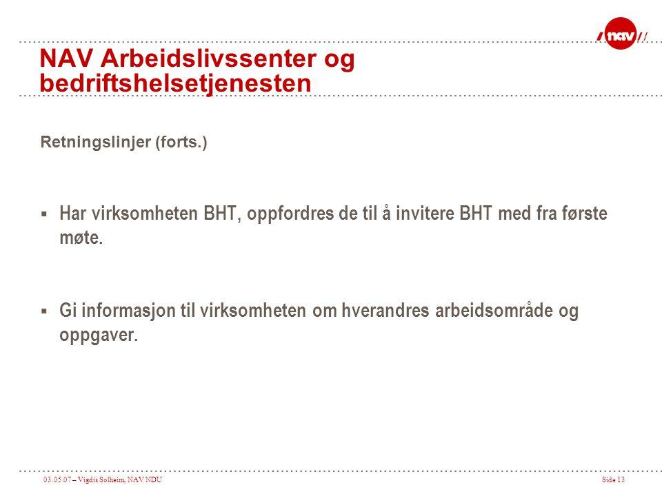 03.05.07 – Vigdis Solheim, NAV NDUSide 13 NAV Arbeidslivssenter og bedriftshelsetjenesten Retningslinjer (forts.)  Har virksomheten BHT, oppfordres d
