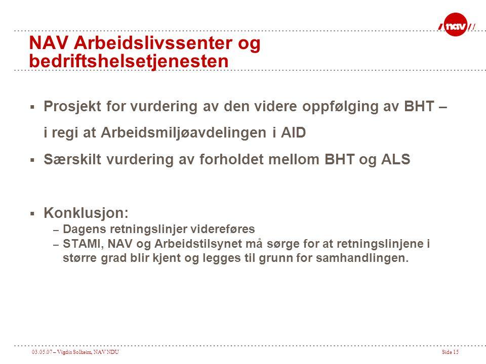 03.05.07 – Vigdis Solheim, NAV NDUSide 15 NAV Arbeidslivssenter og bedriftshelsetjenesten  Prosjekt for vurdering av den videre oppfølging av BHT – i