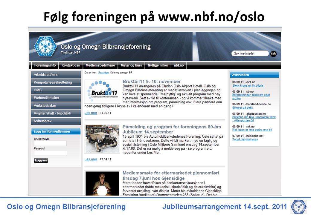 Oslo og Omegn Bilbransjeforening Jubileumsarrangement 14.sept. 2011 Følg foreningen på www.nbf.no/oslo