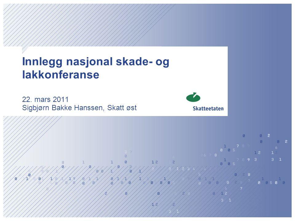Innlegg nasjonal skade- og lakkonferanse 22. mars 2011 Sigbjørn Bakke Hanssen, Skatt øst