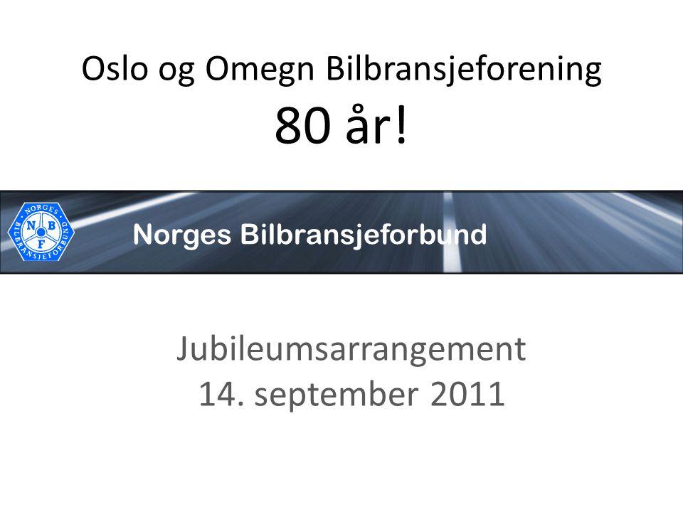 Norges Bilbransjeforbund Oslo og Omegn Bilbransjeforening 80 år! Jubileumsarrangement 14. september 2011