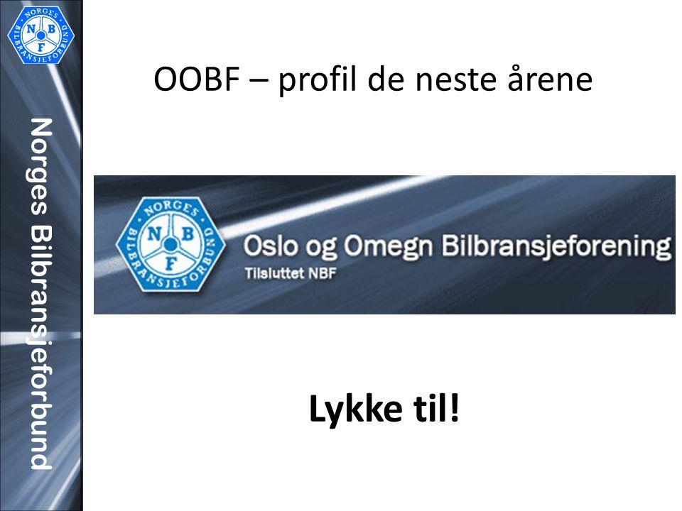 Norges Bilbransjeforbund OOBF – profil de neste årene Lykke til!