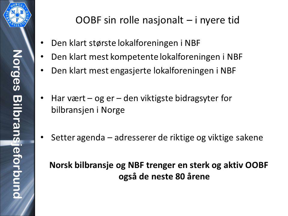 Norges Bilbransjeforbund OOBF sin rolle nasjonalt – i nyere tid Den klart største lokalforeningen i NBF Den klart mest kompetente lokalforeningen i NB