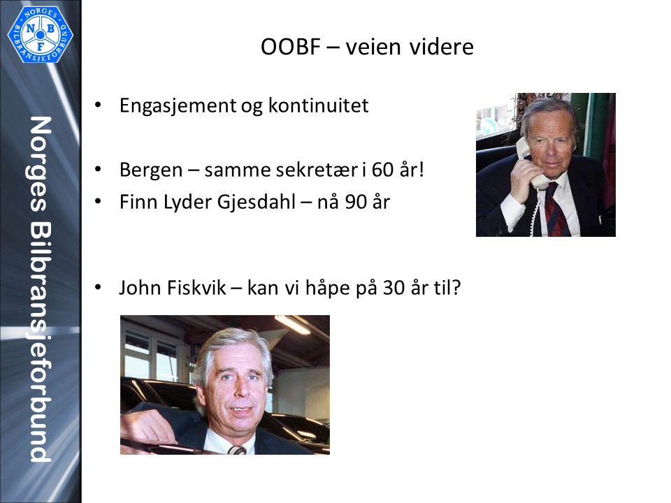 Norges Bilbransjeforbund OOBF – veien videre Engasjement og kontinuitet Bergen – samme sekretær i 60 år! Finn Lyder Gjesdahl – nå 90 år John Fiskvik –
