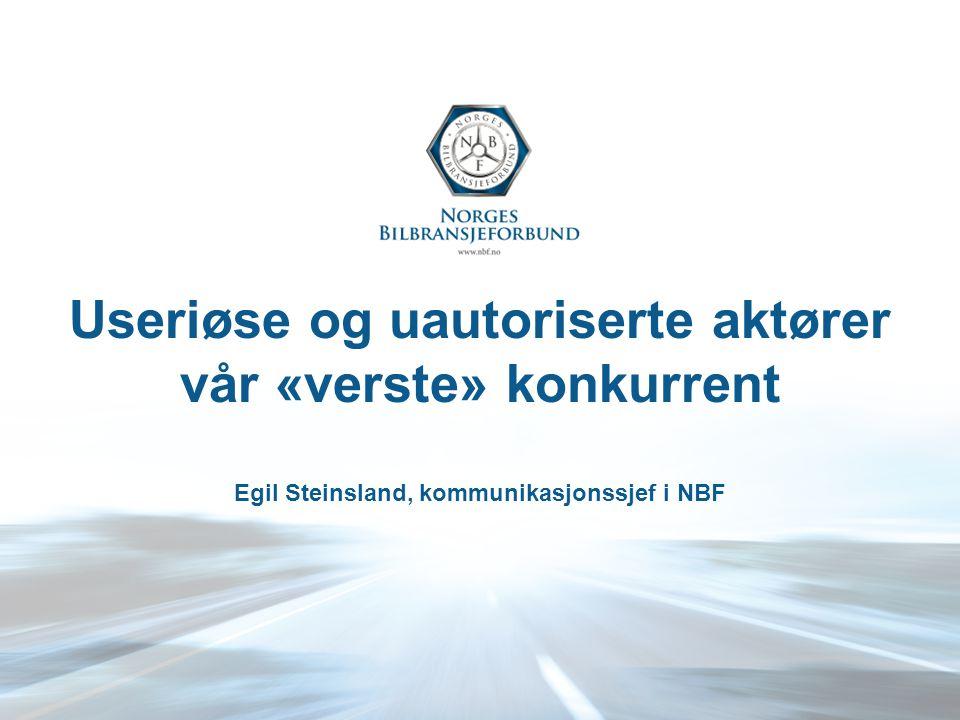 Useriøse/uautoriserte Alvorlig for bransjen, fordi: –Ubalanse i konkurransesituasjonen –Ødelegger bransjens omdømme