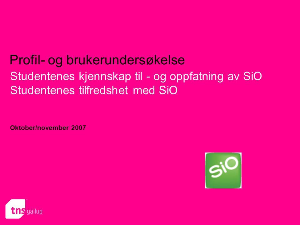 Profil- og brukerundersøkelse Studentenes kjennskap til - og oppfatning av SiO Studentenes tilfredshet med SiO Oktober/november 2007