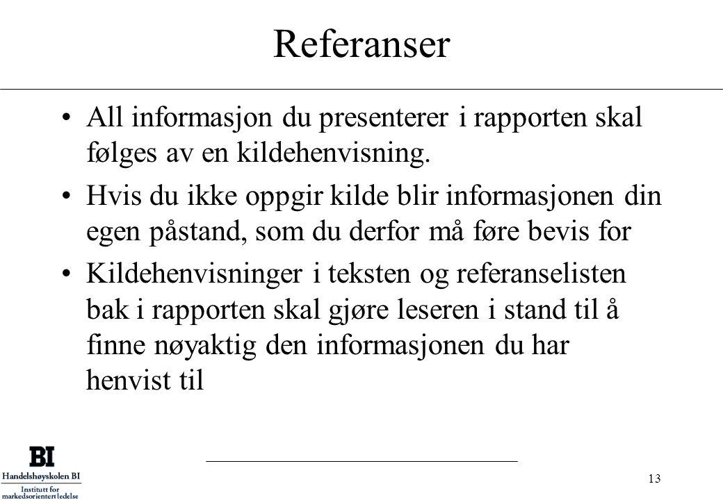 13 Referanser All informasjon du presenterer i rapporten skal følges av en kildehenvisning. Hvis du ikke oppgir kilde blir informasjonen din egen påst