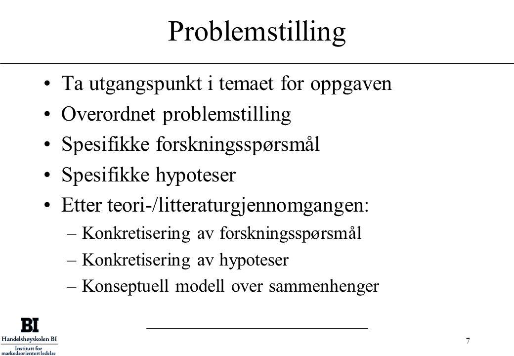7 Problemstilling Ta utgangspunkt i temaet for oppgaven Overordnet problemstilling Spesifikke forskningsspørsmål Spesifikke hypoteser Etter teori-/lit
